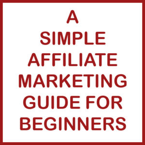 Simple Affiliate Marketing Guide for Beginners on How To Get Started