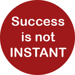 Success Is Not Instant