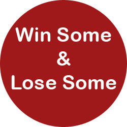 Win Some & Lose Some