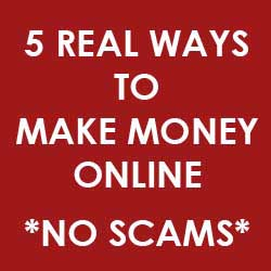 5 Real Ways To Make Money Online, I Promise No Scams!