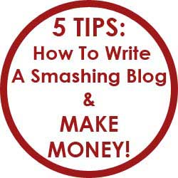 5 Tips On How To Write A Smashing Blog Article And Make Money!