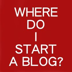Where Do I Start A Blog?
