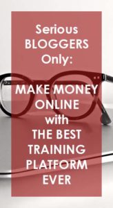 Serious Bloggers Only: Make Money Online with The Best Training Platform Ever