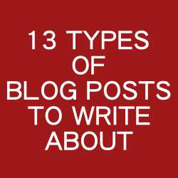 13 Types Of Blog Posts To Write About
