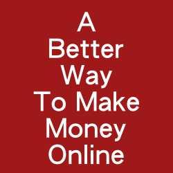 A Better Way To Make Money Online