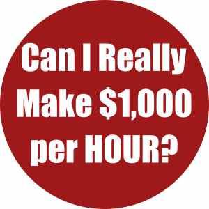 Can I really make $1,000 per hour