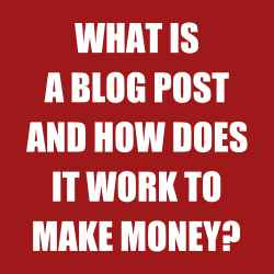 What is a blog post and how does it work to make money
