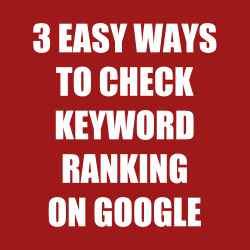 3 Easy Ways to Check Keyword Ranking on Google