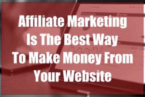 Affiliate Marketing is the best way to make money from your website