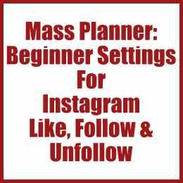 Mass Planner Beginner Settings For Instagram Like, Follow & Unfollow