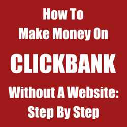 How To Make Money On ClickBank Without A Website- Step By Step