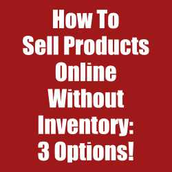 How To Sell Products Online Without Inventory: 3 Options!