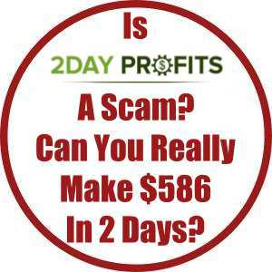 Is 2 Day Profits A Scam? Can You Really Make $586 In 2 Days?