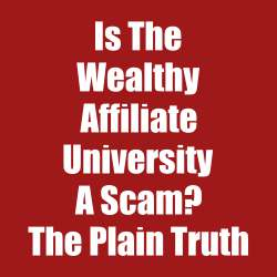 Is The Wealthy Affiliate University A Scam? The Plain Truth