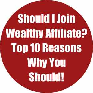 Should I Join Wealthy Affiliate Top 10 Reasons Why You Should