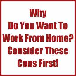 Why Do You Want To Work From Home? Consider These Cons First!