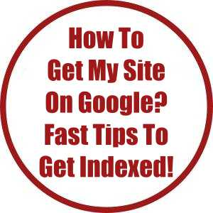Hоw Tо Gеt Mу Sіtе On Gооglе? Fast Tips To Get Indexed!