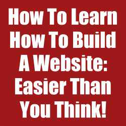 How To Learn How To Build A Website: Easier Than You Think!