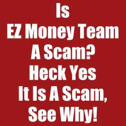 Is EZ Money Team A Scam? Heck Yes It Is A Scam, See Why!