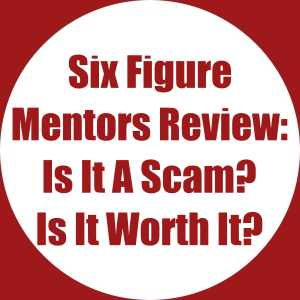 Six Figure Mentors Review- Is It A Scam, Is It Worth It