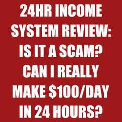 24Hr Income System Review, is it a scam?