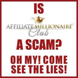 Is Affiliate Millionaire Club A Scam? Oh My! Come See The Lies!