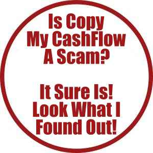 Is Copy My CashFlow A Scam? It Sure Is! Look What I Found Out!