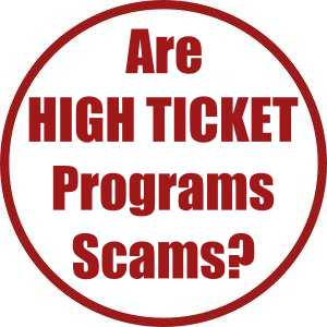 Are High Ticket Programs Scams?