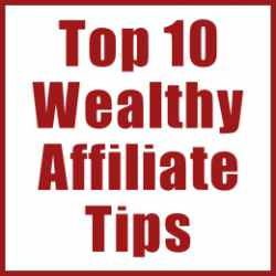 Top 10 Wealthy Affiliate Tips