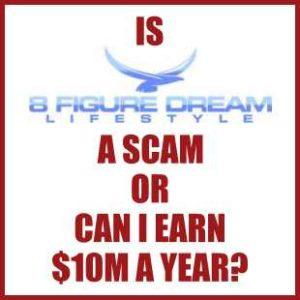 Is 8 Figure Dream Lifestyle A Scam or Can I Earn $10M a Year?