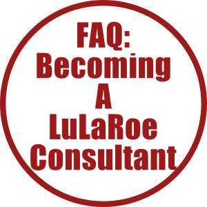 FAQ-Becoming a LuLaRoe Consultant