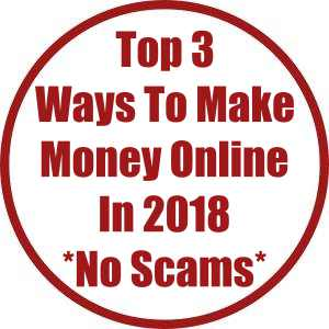 Top 3 Ways To Make Money Online in 2018 No Scams