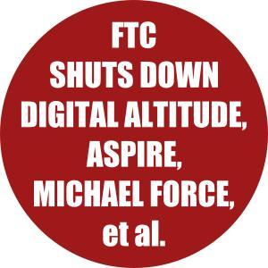 FTC shuts down Digital Altitude Aspire & Michael Force