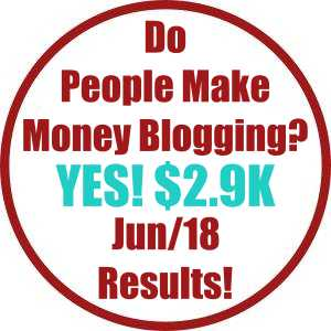 Do people make money blogging? Yes $2.9K June income report