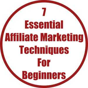 7 Essential Affiliate Marketing Techniques For Beginners