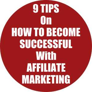 9 Tips on How To Become Successful With Affiliate Marketing