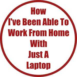 How I've Been Able To Work From Home With Just A Laptop