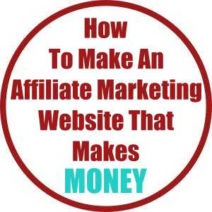 How To Make An Affiliate Marketing Website That Makes Money!