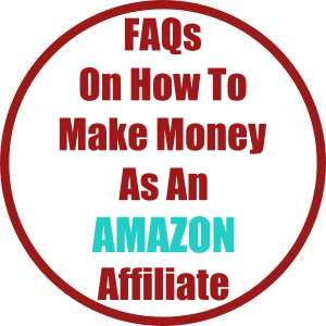 FAQs On How To Make Money As An Amazon Affiliate