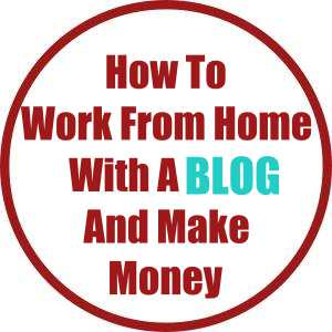 How To Work From Home With A Blog And Make Money