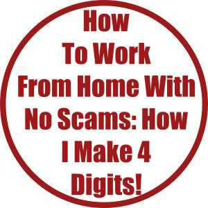 How To Work From Home With No Scams- How I Make 4 Digits:Mo!
