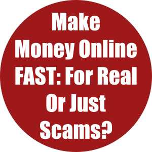 Make Money Online FAST- For Real Or Just Scams?