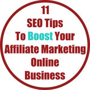 11 SEO Tips To Boost Your Affiliate Marketing Online Business