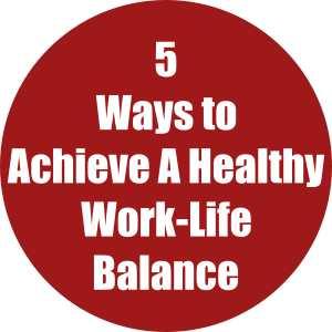 5 Ways to Achieve a Healthy Work-Life Balance As You Begin Entrepreneurship