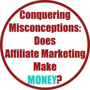 Conquering Misconceptions: Does Affiliate Marketing Make Money?