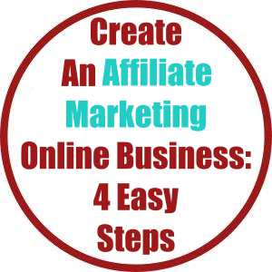 Create An Affiliate Marketing Online Business- 4 Easy Steps