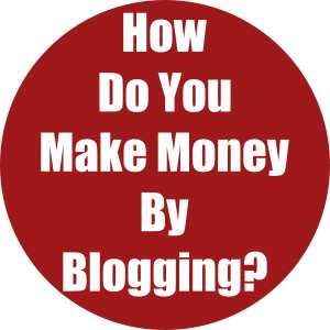 How Do You Make Money By Blogging