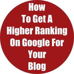 How To Get A Higher Ranking On Google For Your Blog