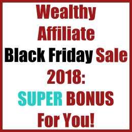 Wealthy Affiliate Black Friday Sale 2018 Super Bonus