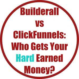 Builderall vs ClickFunnels: Who Gets Your Hard Earned Money?